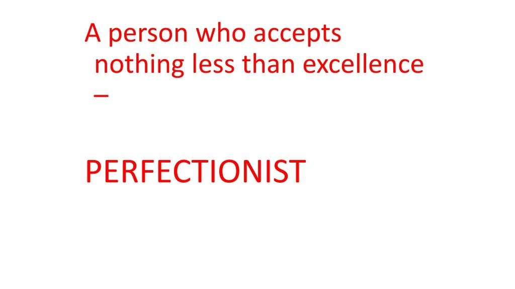 a person who accepts nothing less than excellence is-3