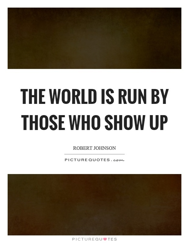 the world is run by those who show up-1