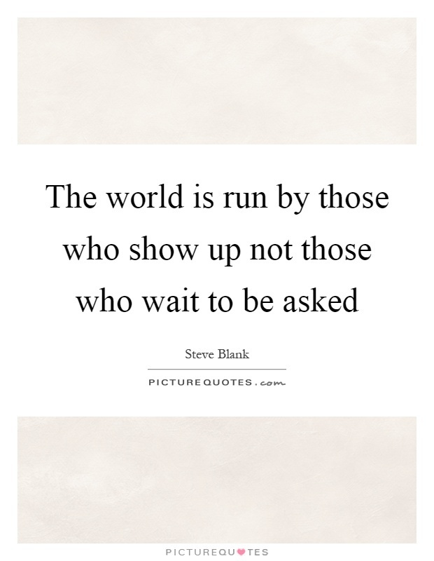 the world is run by those who show up-3