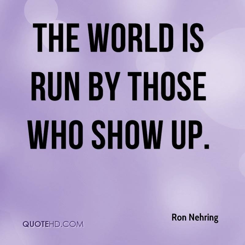 the world is run by those who show up-4