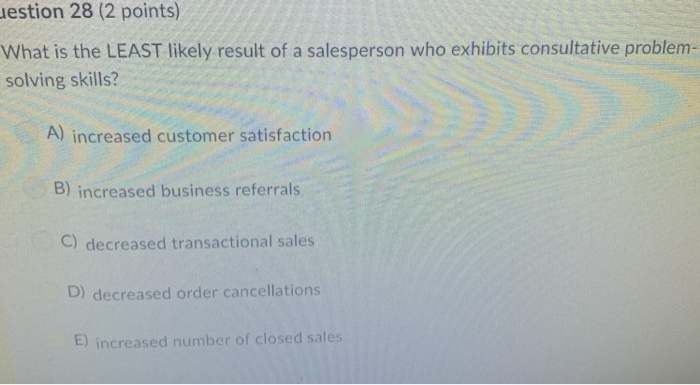 what is the least likely result of a salesperson who exhibits consultative problem-solving skills?-0