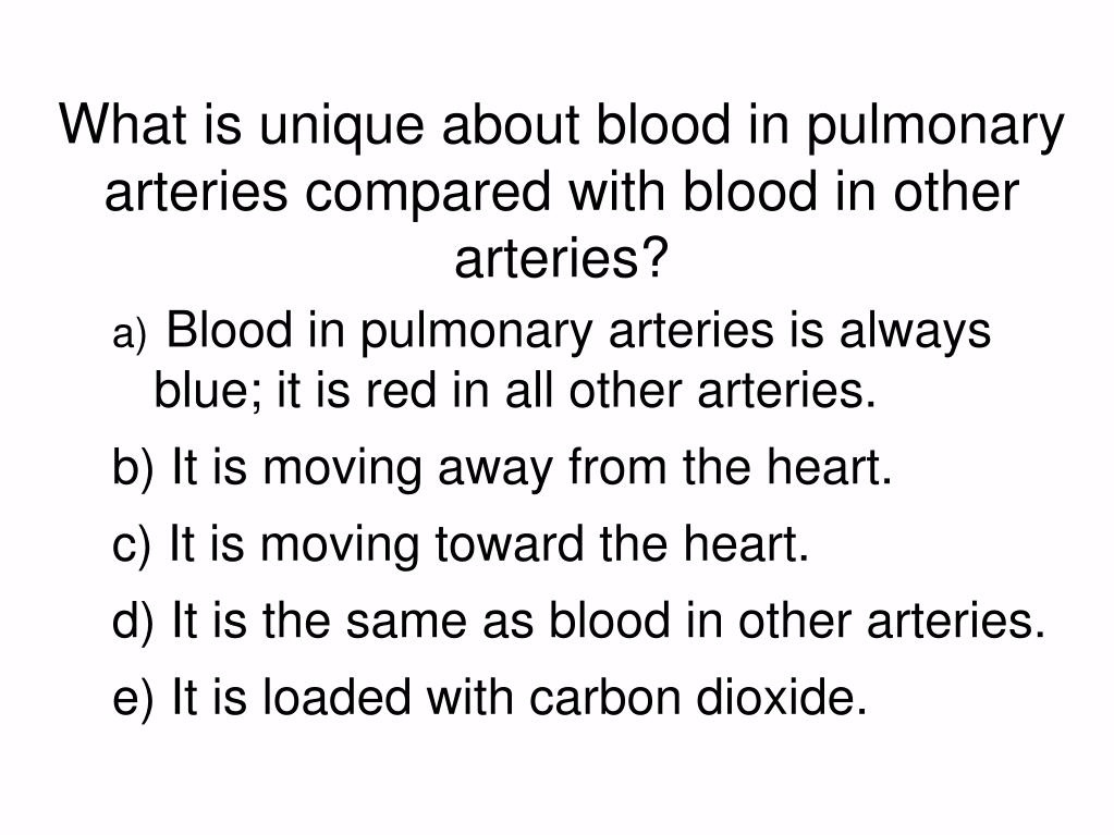 what is unique about blood in pulmonary arteries compared with blood in other arteries?-3
