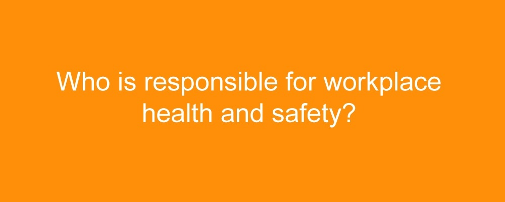 who is responsible for safety in the workplace-2